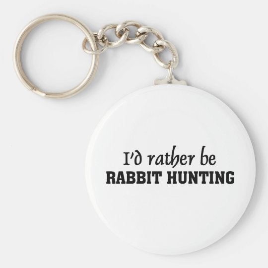 I'd rather be rabbit hunting keychain