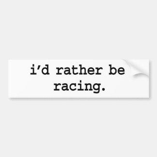 i'd rather be racing. bumper sticker