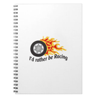 ID RATHER BE RACING NOTEBOOK