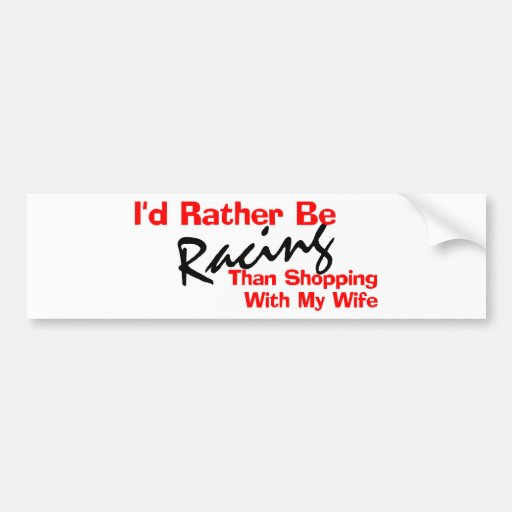 I'd Rather Be Racing Than Shopping Car Bumper Sticker
