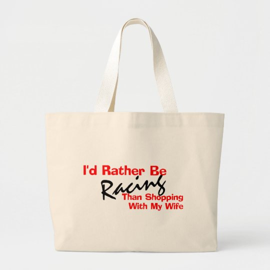 I'd Rather Be Racing Than Shopping Large Tote Bag
