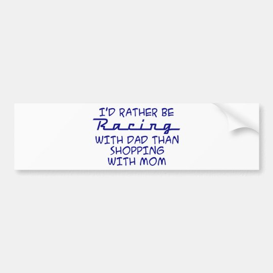 I'd Rather Be Racing With Dad Bumper Sticker