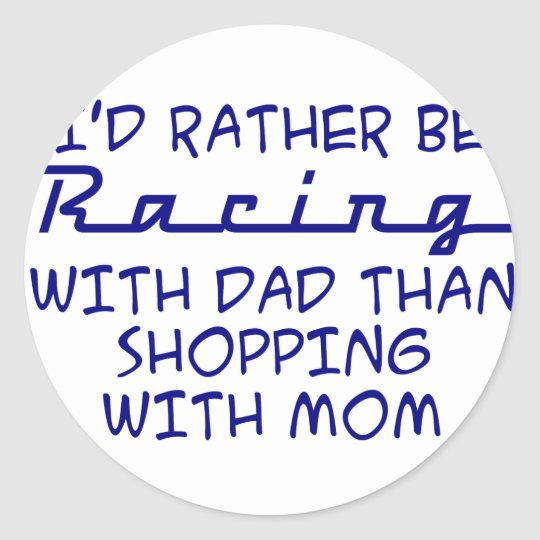 I'd Rather Be Racing With Dad Classic Round Sticker