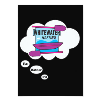 I'd rather be Rafting 2 5x7 Paper Invitation Card