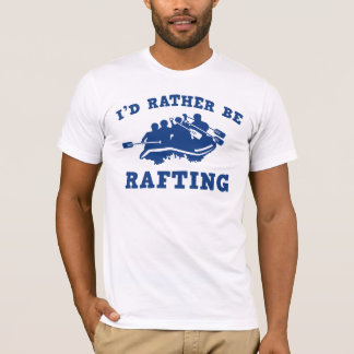 I'd Rather Be Rafting T-Shirt