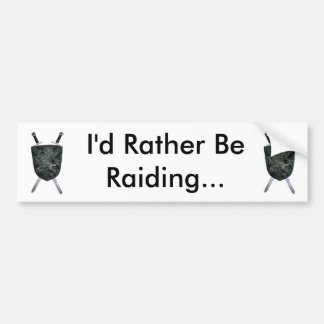 I'd Rather Be Raiding... Bumper Sticker