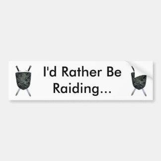 I'd Rather Be Raiding... Bumper Sticker