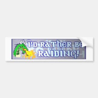 I'd rather be Raiding! Bumper Sticker