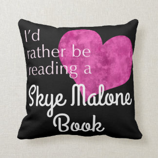 I'd Rather Be Reading A Skye Malone Book - Pillow