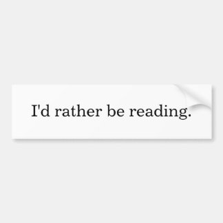 I'd rather be reading. bumper stickers