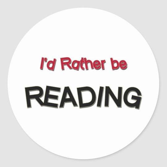 I'd Rather Be Reading Classic Round Sticker