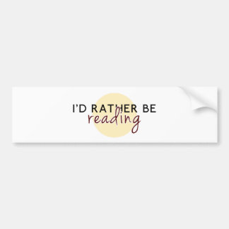I'd Rather Be Reading - For Book-Lovers Bumper Sticker