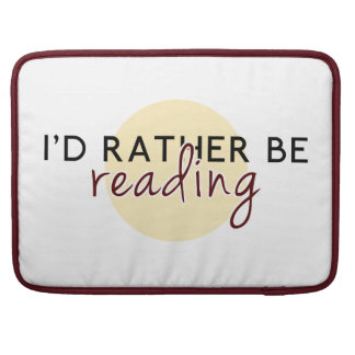 I'd Rather Be Reading - For Book-Lovers MacBook Pro Sleeve
