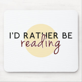 I'd Rather Be Reading - For Book-Lovers Mouse Pad