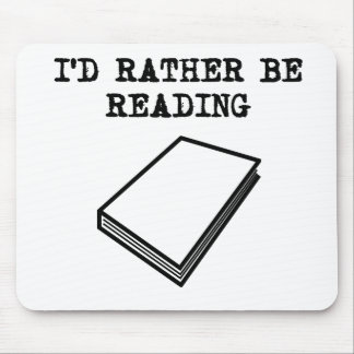 I'd Rather Be Reading Mouse Pad