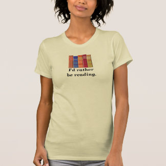 I'd rather be reading. tee shirts