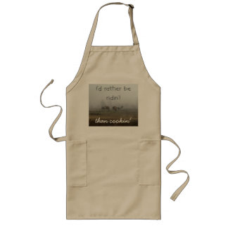 I'd rather be ridin', than cookin' long apron