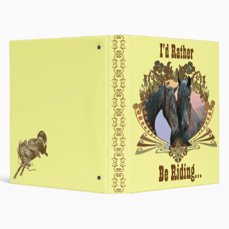 I'd Rather, Be Riding... 3 Ring Binder