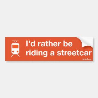 """I'd rather be riding a streetcar"" bumper sticker Car Bumper Sticker"