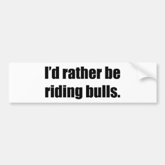 I'd Rather Be Riding Bulls Bumper Sticker