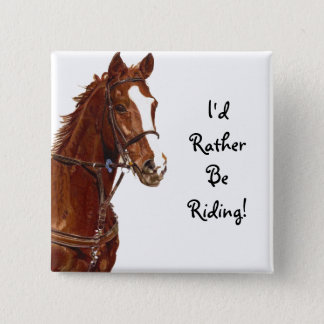 I'd Rather Be Riding! Equestrian Horse Button