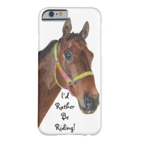 I'd Rather Be Riding! Equestrian iPhone 6 case