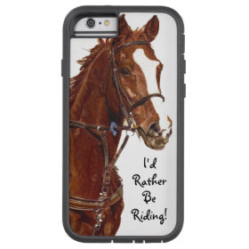 I'd Rather Be Riding! Horse Case Tough Xtreme iPhone 6 Case