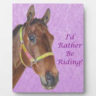 I'd Rather Be Riding! Horse Display Plaque