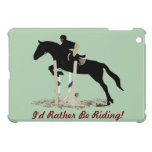 I'd Rather Be Riding! Horse Cover For The iPad Mini