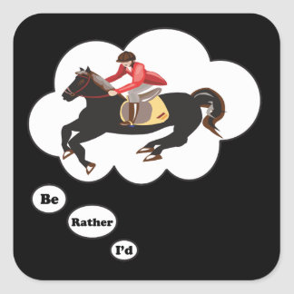I'd rather be Riding Horses Square Stickers