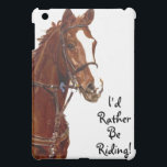 "I'd Rather Be Riding! iPad Speck Case iPad Mini Case<br><div class=""desc"">A beautiful painting of a thoroughbred horse with the saying ""I'd Rather Be Riding!"". A great gift for the little equestrian in your life!</div>"