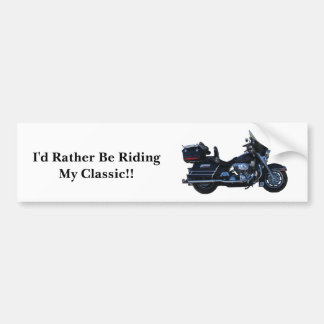 I'd Rather Be Riding My Classic!! Bumper Sticker