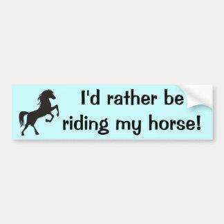 I'd rather be riding my horse! Bumpersticker Bumper Sticker