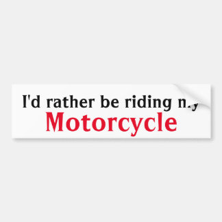 I'd rather be riding my motorcycle bumper sticker