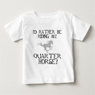 I'd Rather Be Riding My Quarter Horse Baby T-Shirt