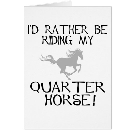 I'd Rather Be Riding My Quarter Horse Card