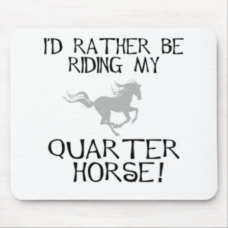 I'd Rather Be Riding My Quarter Horse Mouse Mats