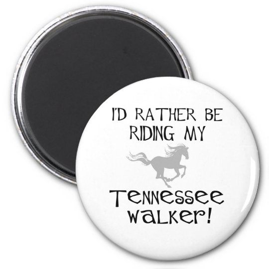 I'd Rather Be Riding My Tennessee Walker Magnet
