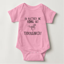 I'd Rather Be Riding My Thoroughbred Baby Bodysuit