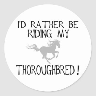 I'd Rather Be Riding My Thoroughbred Classic Round Sticker