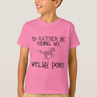 I'd Rather Be Riding My Welsh Pony T-Shirt