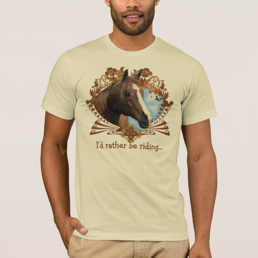 I'd Rather Be Riding... T-Shirt