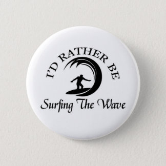 I'd rather be Riding the Wave Pinback Button