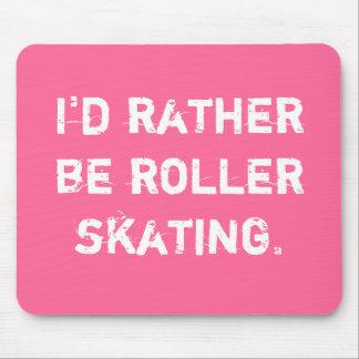 I'd rather be roller skating. mousepads