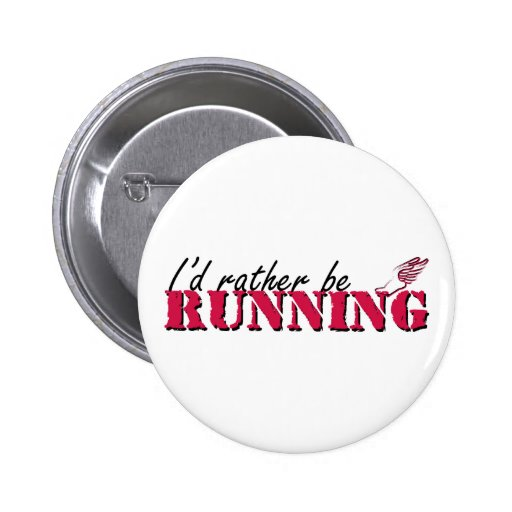 I'd rather be running 2 inch round button