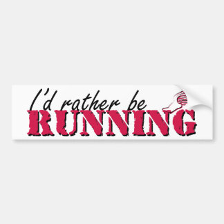 I'd rather be running bumper sticker
