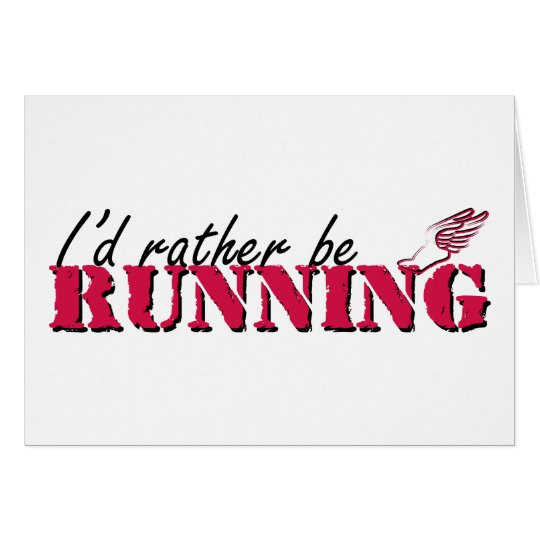I'd rather be running card