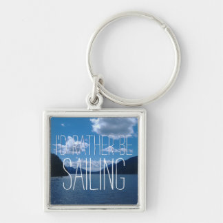 I'd Rather Be Sailing Amid Sparkling Water Keychain