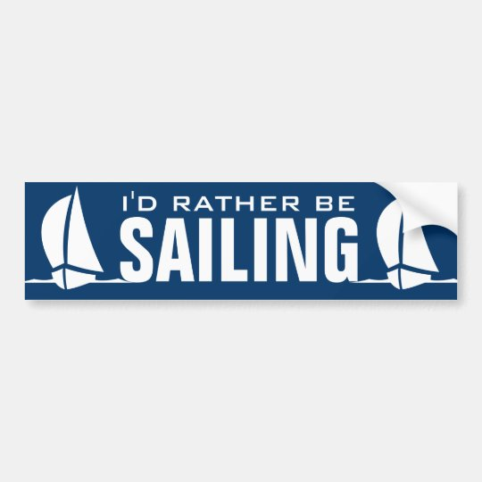 Id rather be sailing bumper sticker