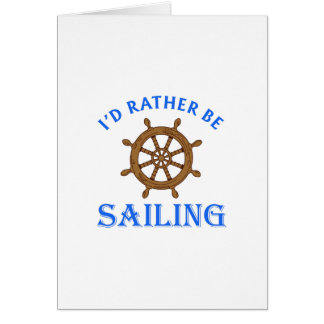 ID RATHER BE SAILING GREETING CARD
